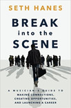 Break Into the Scene (A Musician's Guide) by Seth Hanes