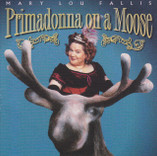 Primadonna on a Moose; Mary Lou Fallis