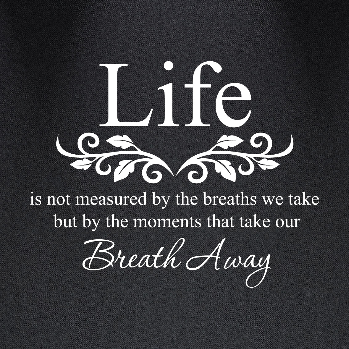 Life Is Not Measured By The Breaths Quote Life Is Not Measuredthe Breaths We Take Vinyl Wall Decal Art