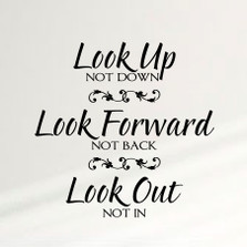 Look Up Not Down, Forward Not Back, Look Out not In Home Wall Decal Sticker Inspiration #1355