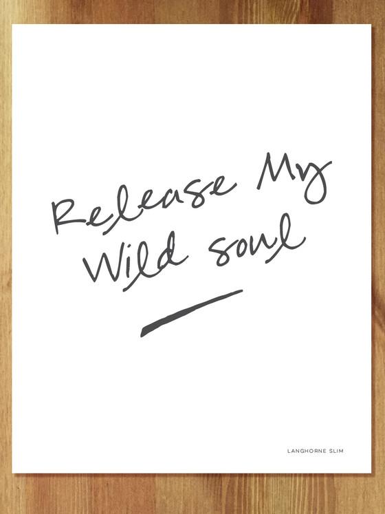 Release My Wild Soul Art Print in Script (lyric by Langhorne Slim)