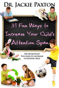 31 Fun Ways to Increase Your Child's Attention Span Print Edition
