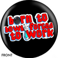 OTB Born To Bowl Forced to Work Bowling ball