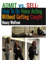 ADMIT vs. SELL: How To Do Voice Acting Without Getting Caught by Nancy Wolfson (MP3)