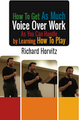 HOW TO GET AS MUCH VOICE OVER WORK AS YOU CAN HANDLE BY LEARNING HOW TO PLAY by Richard Horvitz mp3