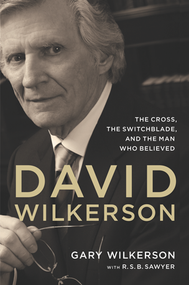 David Wilkerson: The Cross, The Switchblade, And The Man Who Believed