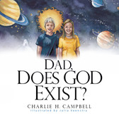 Dad, Does God Exist? (Kid's Book)