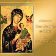 A Retreat on True Devotion to Mary (MP3s) - Fr. Frederick Miller