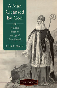 A Man Cleansed by God: A Novel Based on the Life of St. Patrick - John Beahn