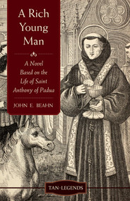 A Rich Young Man: A Novel Based on the Life of St. Anthony of Padua - John Beahn