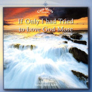 If Only I Had Tried to Love God More (CDs) - Fr. Aaron Kuhn