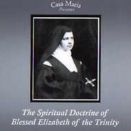 The Spiritual Doctrine of Bl. Elizabeth of the Trinity (MP3s) - Fr. Ralph-Elias Haddix, OCD