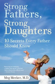 Strong Fathers, Strong Daughters - Meg Meeker