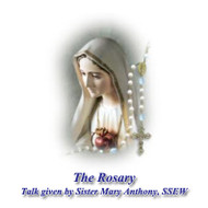 Rosary Talk (MP3) - Sr. Mary Anthony, SsEW