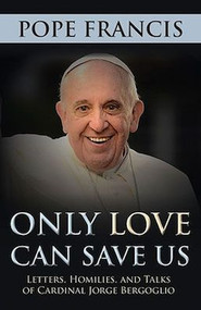 Only Love Can Save Us - Pope Francis