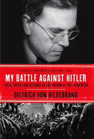 My Battle Against Hitler - Dietrich von Hildebrand