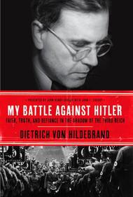 My Battle Against Hitler - Dietrich von Hildebrand