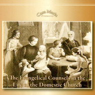 The Evangelical Counsels in the Life of the Domestic Church (MP3s) - Fr. Anthony Gerber