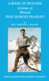A Book of Prayers in Honor of Bl. Pier Giorgio Frassati - Fr. Timothy Deeter