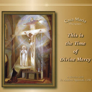 This Is the Time of Divine Mercy (CDs) - Fr. Andrew Apostoli, CFR