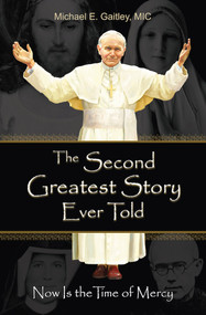 The Second Greatest Story Ever Told - Fr. Michael Gaitley, MIC