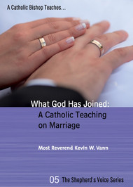 What God Has Joined: A Catholic Teaching on Marriage by Bishop Kevin W. Vann