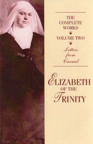 The Complete Works of Elizabeth of the Trinity: Letters from Carmel (vol 2)