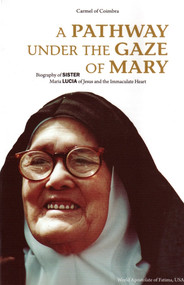 A Pathway Under the Gaze of Mary: A Biography of Sr. Maria Lucia