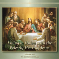 Living in Union with the Priestly Heart of Jesus (MP3s) - Fr. James Kubicki, SJ