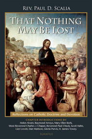 That Nothing May Be Lost - Fr. Paul Scalia