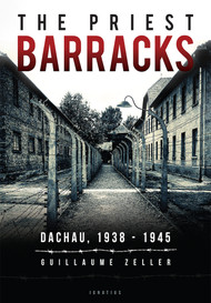 The Priest Barracks: Dachau 1938-1945 - Guillaume Zeller