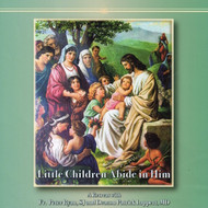 Little Children Abide in Him: A Courage Retreat (MP3s) - Fr. Peter Ryan and Deacon Patrick Lappert