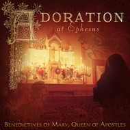 Adoration at Ephesus (CD) - Benedictines of Mary, Queen of Apostles
