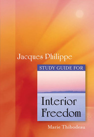 Study Guide for Fr. Jacques Philippe's Interior Freedom - Marie Thibodeau