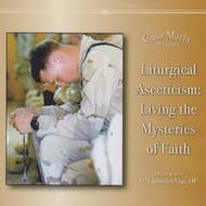 Liturgical Asceticism: Living the Mysteries of Our Faith (CDs) - Fr. Emmerich Vogt, OP