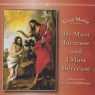 He Must Increase and I Must Decrease (CDs) - Fr. David Skillman