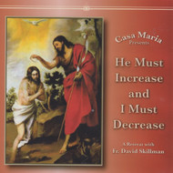 He Must Increase and I Must Decrease (MP3s) - Fr. David Skillman