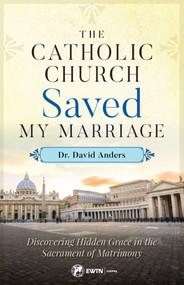 The Catholic Church Saved My Marriage - David Anders