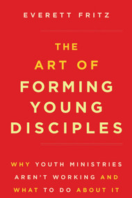 The Art of Forming Young Disciples - Everett Fritz