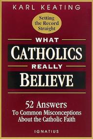 What Catholics Really Believe - Karl Keating