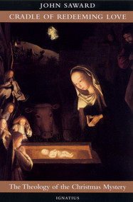 Cradle of Redeeming Love: The Theology of the Christmas Mystery - Fr. John Saward