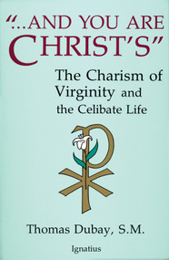 And You Are Christ's: The Charism of Virginity and the Celibate Life - Fr. Thomas Dubay