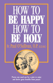 How to Be Happy, How to Be Holy - Fr. Paul O'Sullivan, OP