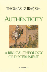 Authenticity: A Biblical Theology of Discernment - Fr. Thomas Dubay