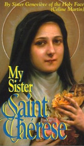 My Sister Saint Therese by Sister Genevieve of the Holy Face