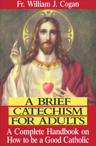 A Brief Catechism for Adults - Fr. William Cogan