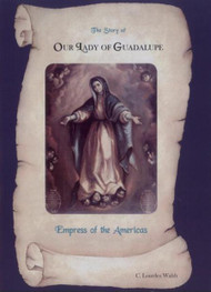 The Story of Our Lady of Guadalupe: Empress of the Americas
