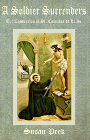 A Soldier Surrenders: The Conversion of St. Camillus - Susan Peek