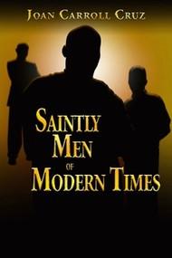 Saintly Men of Modern Times - Joan Carroll Cruz