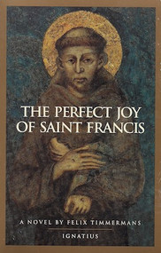 The Perfect Joy of Saint Francis by Felix Timmermans